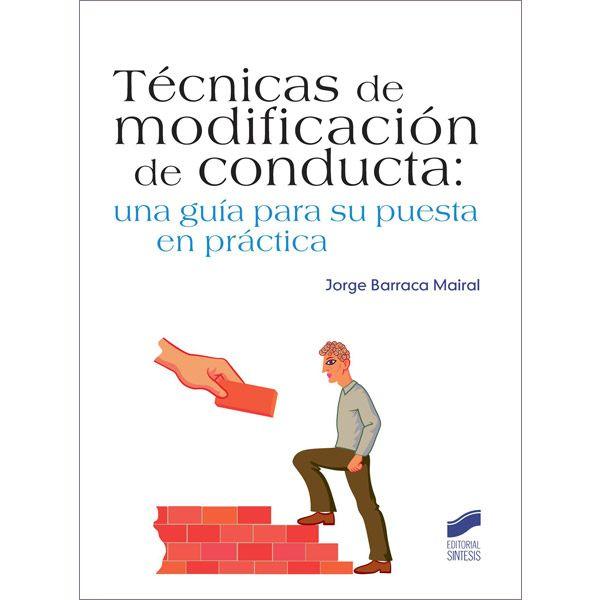 TÉCNICAS DE MODIFICACIÓN DE CONDUCTA Una guía para su puesta en práctica